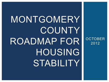 OCTOBER 2012 MONTGOMERY COUNTY ROADMAP FOR HOUSING STABILITY.