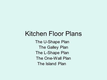 Kitchen Floor Plans The U-Shape Plan The Galley Plan The L-Shape Plan