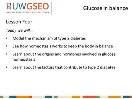 Glucose in balance Lesson Four Today we will…
