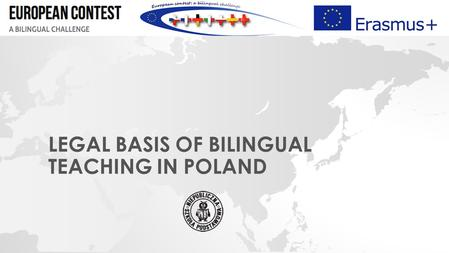 LEGAL BASIS OF BILINGUAL TEACHING IN POLAND. Bilingual teaching is conducted in Poland since the school year 1991/1992. Originally, bilingual classes.