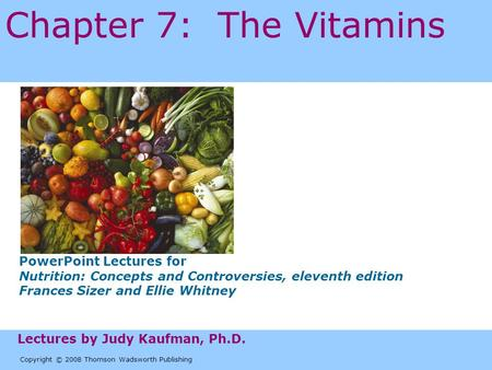 Copyright © 2008 Thomson Wadsworth Publishing PowerPoint Lectures for Nutrition: Concepts and Controversies, eleventh edition Frances Sizer and Ellie Whitney.