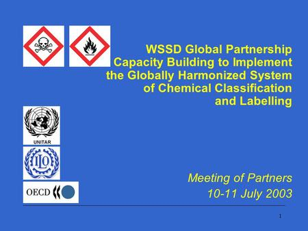 1 WSSD Global Partnership for Capacity Building to Implement the Globally Harmonized System of Chemical Classification and Labelling Meeting of Partners.