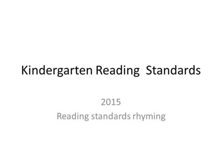Kindergarten Reading Standards 2015 Reading standards rhyming.