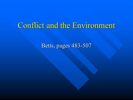 Conflict and the Environment Betts, pages 483-507.