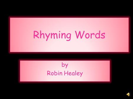 Rhyming Words by Robin Healey.
