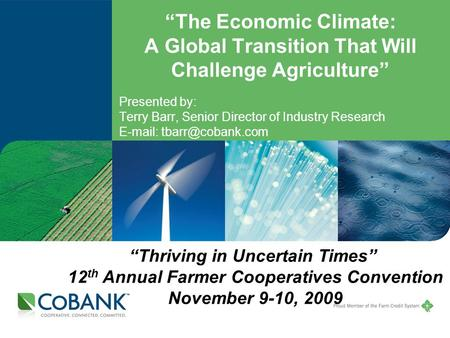 """The Economic Climate: A Global Transition That Will Challenge Agriculture"" Presented by: Terry Barr, Senior Director of Industry Research"