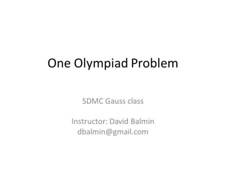 One Olympiad Problem SDMC Gauss class Instructor: David Balmin