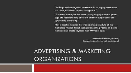 "ADVERTISING & MARKETING ORGANIZATIONS "" In the past decade, what marketers do to engage customers has changed almost beyond recognition."" ""Tools <strong>and</strong> strategies."