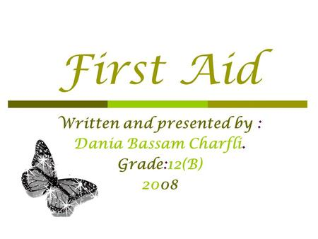 First Aid Written and presented by : Dania Bassam Charfli. Grade:12(B) 2008.