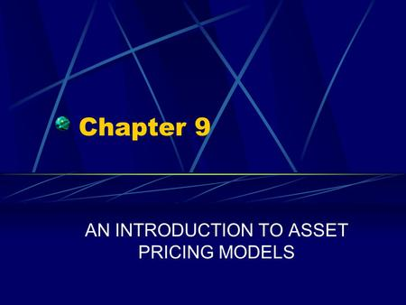 Chapter 9 AN INTRODUCTION TO ASSET PRICING MODELS.
