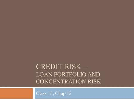 CREDIT RISK – LOAN PORTFOLIO AND CONCENTRATION RISK Class 15; Chap 12.