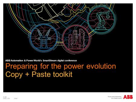 © ABB | Slide 1 Preparing for the power evolution Copy + Paste toolkit ABB Automation & Power World's SmartStream digital conference January 2014.