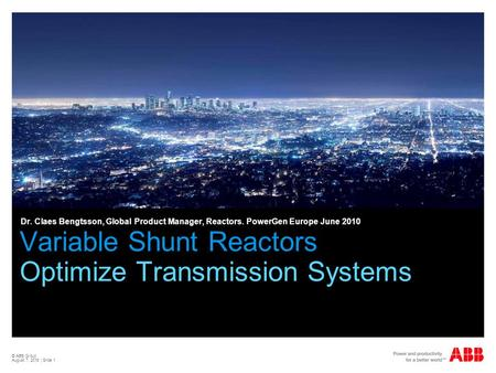© ABB Group August 7, 2015 | Slide 1 Variable Shunt Reactors Optimize Transmission Systems Dr. Claes Bengtsson, Global Product Manager, Reactors. PowerGen.