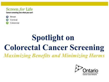 Spotlight on Colorectal Cancer Screening Maximizing Benefits and Minimizing Harms.