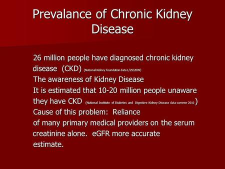 Prevalance of Chronic Kidney Disease 26 million people have diagnosed chronic kidney 26 million people have diagnosed chronic kidney disease (CKD) ( National.