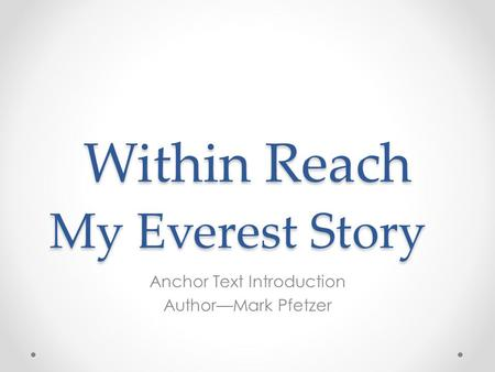 Within Reach My Everest Story Anchor Text Introduction Author—Mark Pfetzer.