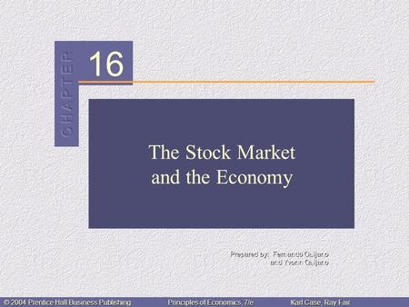 16 Prepared by: Fernando Quijano and Yvonn Quijano © 2004 Prentice Hall Business PublishingPrinciples of Economics, 7/eKarl Case, Ray Fair The Stock Market.
