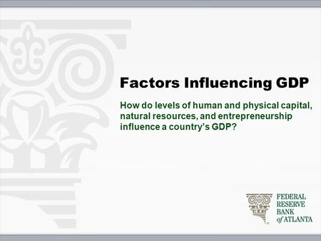 Factors Influencing GDP How do levels of human and physical capital, natural resources, and entrepreneurship influence a country's GDP?