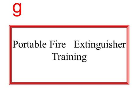 g Portable Fire Extinguisher Training Objective `Refresh our memories on the use and operation of the Ansul Fire Extinguisher. g.