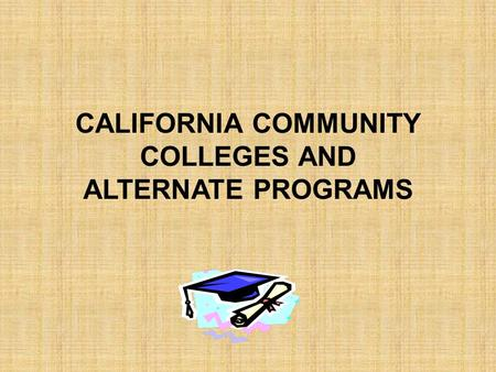 CALIFORNIA COMMUNITY COLLEGES AND ALTERNATE PROGRAMS.