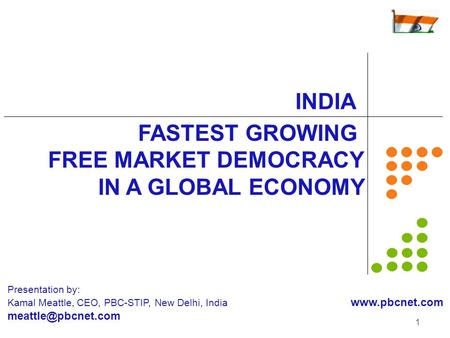 <strong>INDIA</strong> FASTEST GROWING FREE MARKET DEMOCRACY <strong>IN</strong> A GLOBAL ECONOMY