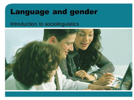Language and gender Introduction to sociolinguistics.