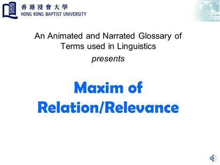 Maxim of Relation/Relevance An Animated and Narrated Glossary of Terms used in Linguistics presents.