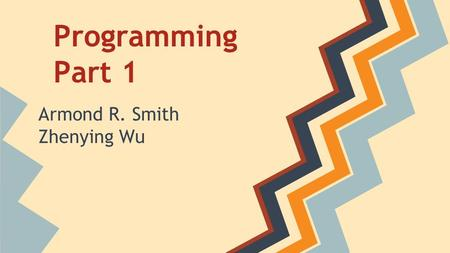 Programming Part 1 Armond R. Smith Zhenying Wu. Overview of this Class ● Transition from FTC -> FRC ● Using Your Resources ● Java Keywords o Data Types.
