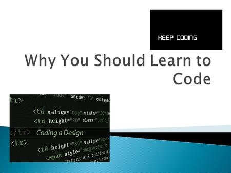  Objective: Understand why you should learn to code even if you don't want to be a computer scientist.  Essential Questions: ◦ What is Coding? ◦ What.