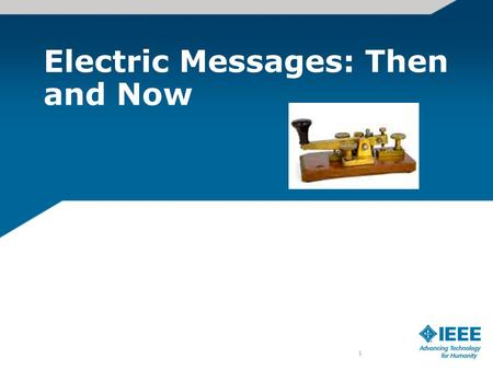 Electric Messages: Then and Now 1. What will we do today? Send a message - using yesterday's technology Send a message - using today's technology.