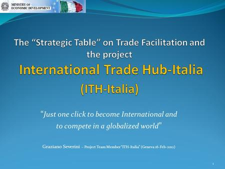 """ Just one click to become International and to compete in a globalized world "" Graziano Severini – Project Team Member ""ITH-Italia"" (Geneva 16-Feb-2012)"
