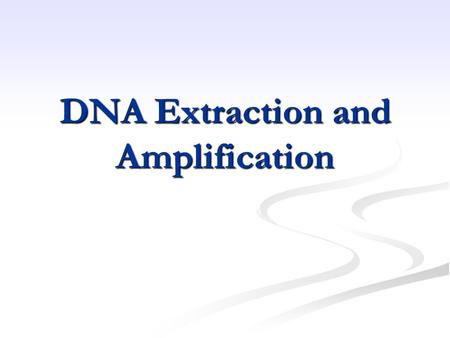 DNA Extraction and Amplification. EXTRACTION 1. ISOLATION OF DNA FROM INSECT SAMPLE 2. ELIMINATION OF CELLULAR DEBRIS 3. ELUTION OF PURIFIED DNA.
