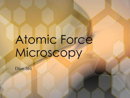 Dian Shi Atomic Force Microscopy. Basic principles FM-AFM Applications New developments Atomic Force Microscopy (AFM)