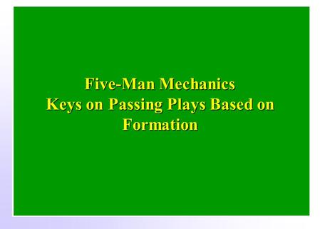 4 0 4 5 5 0 4 5 4 0 4 5 5 0 4 5 4 0 Five-Man Mechanics Keys on Passing Plays Based on Formation.
