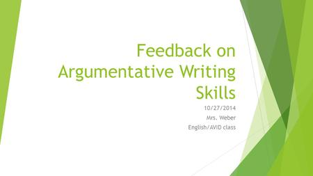 Feedback on Argumentative Writing Skills 10/27/2014 Mrs. Weber English/AVID class.