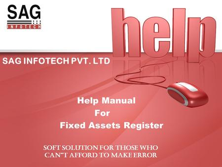 "SAG INFOTECH PVT. LTD Help Manual For Fixed Assets Register SOFT SOLUTION FOR THOSE WHO CAN""T AFFORD TO MAKE ERROR."