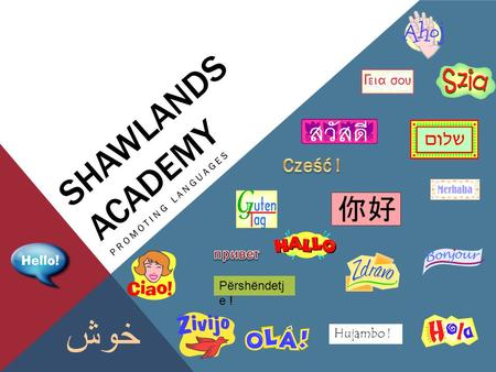 SHAWLANDS ACADEMY PROMOTING LANGUAGES خوش Përshëndetj e ! Hujambo !