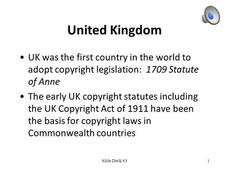 1 United Kingdom UK was the first country in the world to adopt copyright legislation: 1709 Statute of Anne The early UK copyright statutes including.