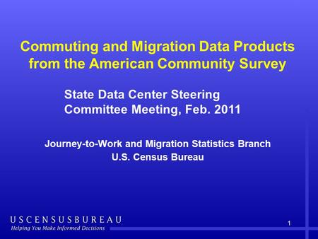 1 Commuting and Migration Data Products from the American Community Survey Journey-to-Work and Migration Statistics Branch U.S. Census Bureau State Data.