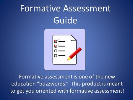 "Formative Assessment Guide Formative assessment is one of the new education ""buzzwords."" This product is meant to get you oriented with formative assessment!"