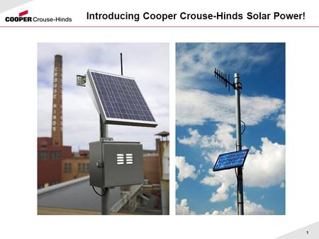 1 Introducing Cooper Crouse-Hinds Solar Power!. 2 Solar Power  Background  What is it, how does it work  Component functions, ratings, certifications.