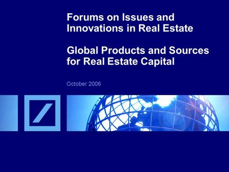 Agenda Global real estate capital flows Real estate products