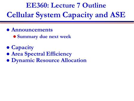 EE360: Lecture 7 Outline Cellular System Capacity and ASE