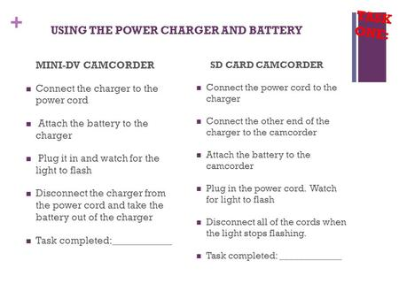 + USING THE POWER CHARGER AND BATTERY MINI-DV CAMCORDER Connect the charger to the power cord Attach the battery to the charger Plug it in and watch for.