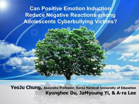 Can Positive Emotion Induction Reduce Negative Reactions among Adolescents Cyberbullying Victims? YeoJu Chung, <strong>Associate</strong> Professor, Korea National University.