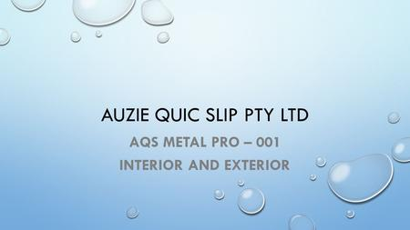 AUZIE QUIC SLIP PTY LTD AQS METAL PRO – 001 INTERIOR AND EXTERIOR.