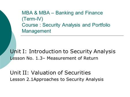 MBA & MBA – Banking and Finance (Term-IV) Course : Security Analysis and Portfolio Management Unit I: Introduction to Security Analysis Lesson No. 1.3–
