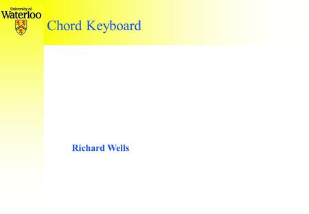 Chord Keyboard Richard Wells. Complaints user-keyboard interface postures movements of the fingers, wrists, shoulders forces necessary to activate keys.