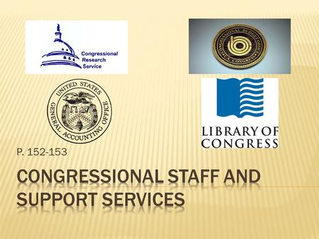 P. 152-153.  Personal staff of Congressmen run an office in DC as well as one or more offices in the Congressman's home district  Gather information.