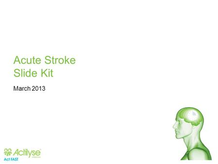 Acute Stroke Slide Kit March 2013. Disclaimer Please be aware pharmaceuticals presented here may have slightly different labels in different countries.
